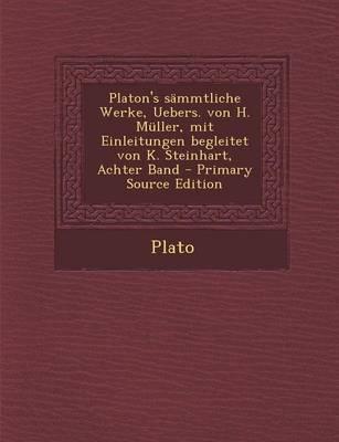 Platon's Sammtliche Werke, Uebers. Von H. Muller, Mit Einleitungen Begleitet Von K. Steinhart, Achter Band