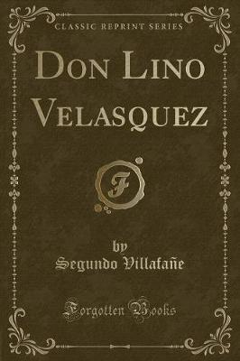 Don Lino Velasquez (Classic Reprint)