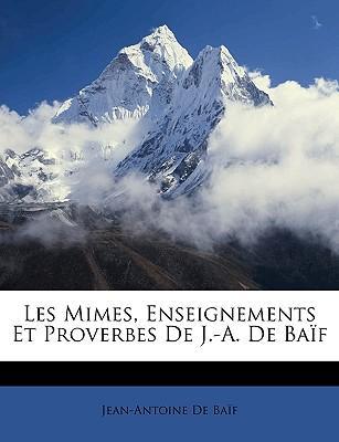 Les Mimes, Enseignements Et Proverbes de J.-A. de Baf