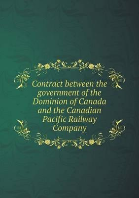 Contract Between the Government of the Dominion of Canada and the Canadian Pacific Railway Company