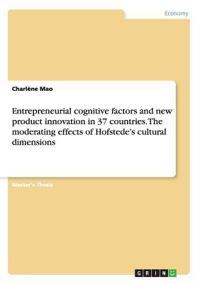 Entrepreneurial cognitive factors and new product innovation in 37 countries. The moderating effects of Hofstede's cultural dimensions