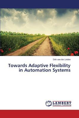 Towards Adaptive Flexibility in Automation Systems
