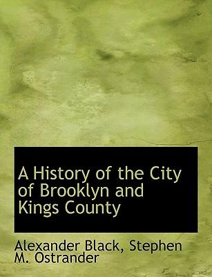 A History of the City of Brooklyn and Kings County