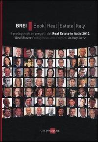 BREI, book real estate Italy. I protagonisti e i progetti del Real estate in Italia 2012. Ediz. italana e inglese