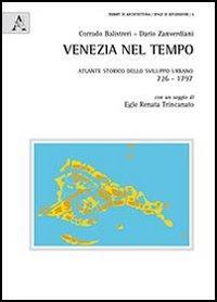 Venezia nel tempo. Atlante storico dello sviluppo urbano 726-1797