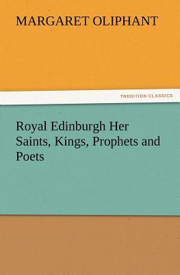 Royal Edinburgh Her Saints, Kings, Prophets and Poets