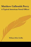Matthew Calbraith Perry: A Typical American Naval Officer