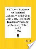 Bell's New Pantheon Or Historical Dictionary of the Gods, Demi Gods, Heroes and Fabulous Personages of Antiquity