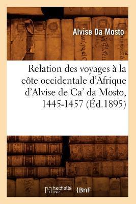 Relation des Voyages a la Cote Occidentale d'Afrique d'Alvise de Ca' Da Mosto, 1445-1457 (ed.1895)
