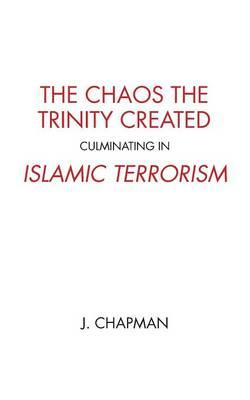 The Chaos the Trinity Created culminating in Islamic Terrorism