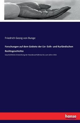 Forschungen auf dem Gebiete der Liv- Esth- und Kurländischen Rechtsgeschichte