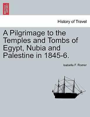 A Pilgrimage to the Temples and Tombs of Egypt, Nubia and Palestine in 1845-6