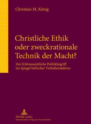 Christliche Ethik Oder Zweckrationale Technik Der Macht?