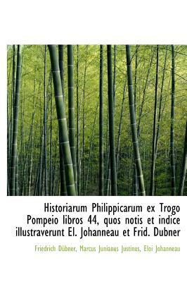 Historiarum Philippicarum Ex Trogo Pompeio Libros 44, Quos Notis Et Indice Illustraverunt El. Johann