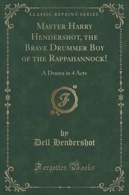 Master Harry Hendershot, the Brave Drummer Boy of the Rappahannock!