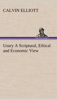 Usury A Scriptural, Ethical and Economic View