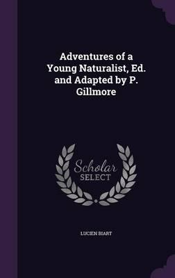 Adventures of a Young Naturalist, Ed. and Adapted by P. Gillmore