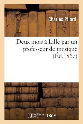 Deux Mois a Lille par un Professeur de Musique