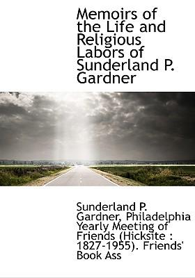 Memoirs of the Life and Religious Labors of Sunderland P. Gardner