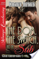 The Dom, the Switch, and the Sub [Club Libertine 5] (Siren Publishing Ménage Everlasting)