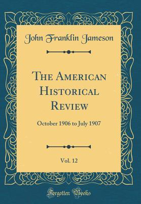 The American Historical Review, Vol. 12