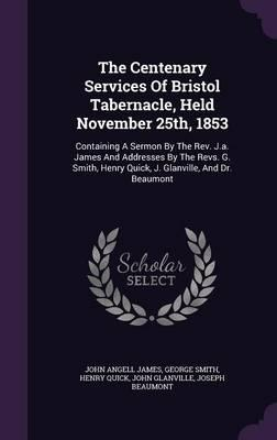 The Centenary Services of Bristol Tabernacle, Held November 25th, 1853