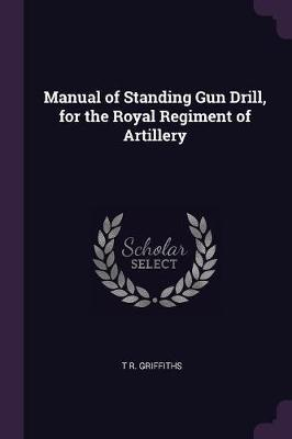 Manual of Standing Gun Drill, for the Royal Regiment of Artillery