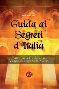 Guida ai segreti d'Italia. Città, civiltà, confraternite. Viaggio alla scoperta dei misteri