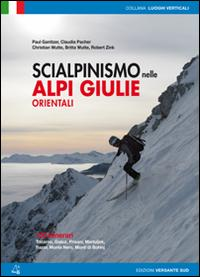 Scialpinismo nelle Alpi Giulie orientali. 100 percorsi. Tricorno, Gialuz, Prisani, Martuljek, Razor, Monte Nero, Monti di Bohinj