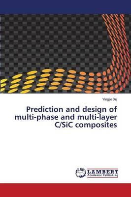 Prediction and design of multi-phase and multi-layer C/SiC composites