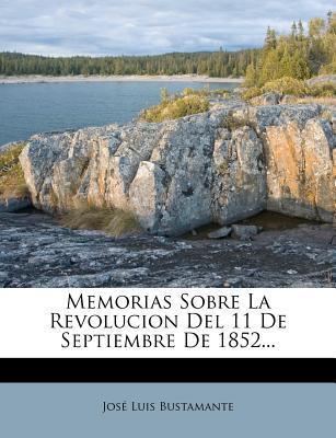 Memorias Sobre La Revolucion del 11 de Septiembre de 1852.