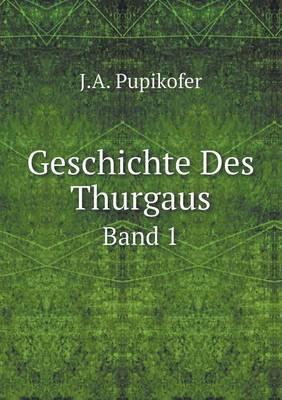 Geschichte Des Thurgaus Band 1