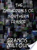 The Cathedrals of Northern France