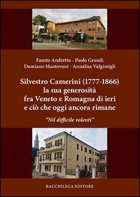 """Silvestro Camerini (1777-1866) la sua generosità fra Veneto e Romagna di ieri e ciò che oggi ancora rimane. """"Nil difficile volenti"""""""