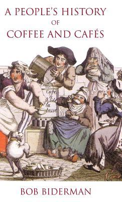 A People's History of Coffee and Cafés