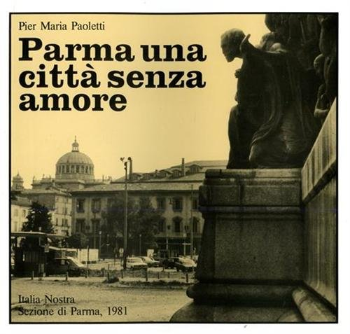 Parma una città senza amore