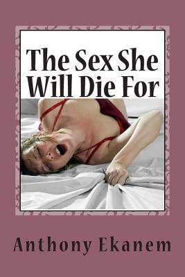 The Sex She Will Die...