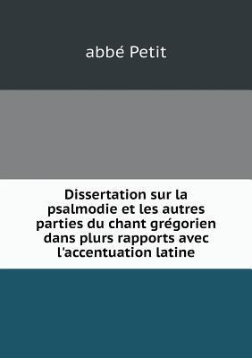 Dissertation Sur La Psalmodie Et Les Autres Parties Du Chant GRE Gorien Dans Plurs Rapports Avec L'Accentuation Latine