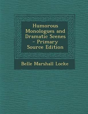 Humorous Monologues and Dramatic Scenes - Primary Source Edition