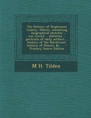 The History of Stephenson County, Illinois, Containing ... Biographical Sketches ... War Record ... Statistics ... Portraits of Early Settlers ... His