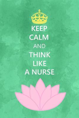 Keep calm and think like a nurse