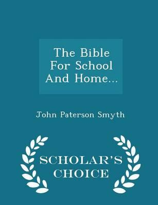 The Bible for School and Home... - Scholar's Choice Edition