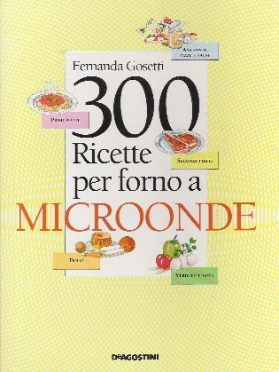 Trecento ricette per il forno a microonde