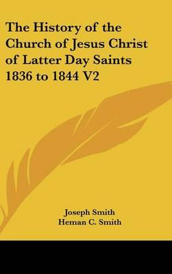The History of the Church of Jesus Christ of Latter Day Saints 1836 to 1844 V2
