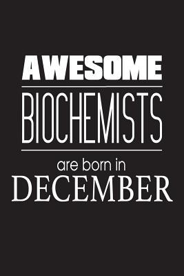Awesome Biochemists Are Born In December