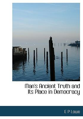 Man's Ancient Truth and Its Place in Democracy