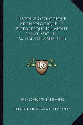 Histoire Geologique, Archeologique Et Pittoresque Du Mont Saint-Michel