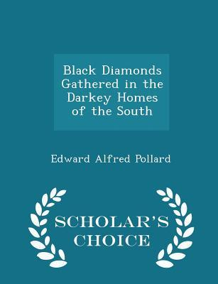 Black Diamonds Gathered in the Darkey Homes of the South - Scholar's Choice Edition