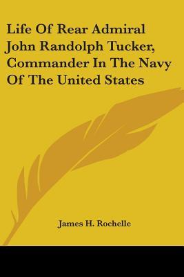 Life of Rear Admiral John Randolph Tucker, Commander in the Navy of the United States