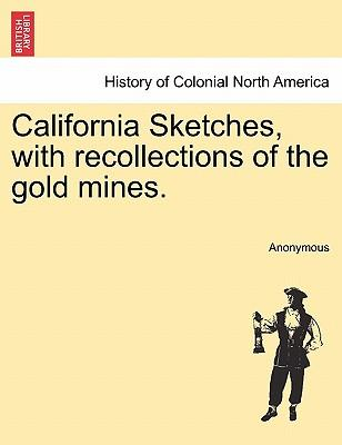 California Sketches, with recollections of the gold mines
